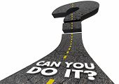 Can You Do It Confidence Doubt Road Question Mark Words 3d Render Illustration poster