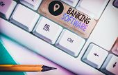 Text Sign Showing Banking Software. Conceptual Photo Typically Refers To Core Banking Software And I poster
