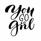 You Go Girl. Isolated Vector, Calligraphic Phrase. Hand Calligraphy. Modern Design For Logo, Prints, poster