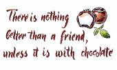 There Is Nothing Better Than A Friend, Unless It Is With Chocolate, Motivational Handwritten Quote poster