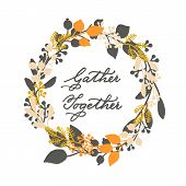 Vector Holiday Thanksgiving Cards Template With Handwriting Gather Together And Leaf Wreath. Design  poster