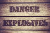 picture of explosion  - A Retro Grungy Crate Labelled With Danger Explosives - JPG