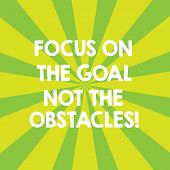 Handwriting Text Focus On The Goal Not The Obstacles. Concept Meaning Be Determined To Accomplish Ob poster