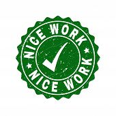 Vector Nice Work Grunge Stamp Seal With Tick Inside. Green Nice Work Imprint With Grunge Texture. Ro poster