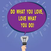 Conceptual Hand Writing Showing Do What You Love Love What You Do. Business Photo Showcasing Make Th poster