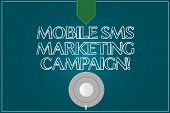 Text Sign Showing Mobile Sms Marketing Campaign. Conceptual Photo Advertising Communication Promotio poster