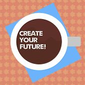 Writing Note Showing Create Your Future. Business Photo Showcasing Work Hard To Shape Your Life And  poster
