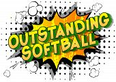 Outstanding Softball - Vector Illustrated Comic Book Style Phrase On Abstract Background. poster