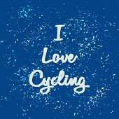 White Text - I Love Cycling. Blue Abstract Background With Scattering Particles. Theme Of Sport, Cyc poster