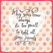 stock photo of home is where your heart is  - May your home always be too small to hold all your friends  - JPG