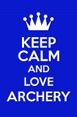 pic of archery  - Keep Calm And Love Archery Poster Art - JPG
