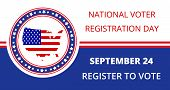 National Voter Registration Day In Usa In September 24. Slogan Calling To Take Part In Elections. Fl poster