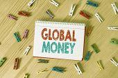 Conceptual Hand Writing Showing Global Money. Business Photo Text International Finance World Curren poster