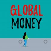 Handwriting Text Writing Global Money. Concept Meaning International Finance World Currency Transact poster