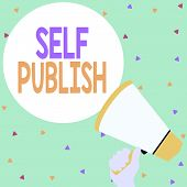 Handwriting Text Writing Self Publish. Concept Meaning Published Work Independently And At Own Expen poster