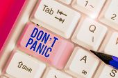 Handwriting Text Don T Panic. Concept Meaning To Avoid Sudden Uncontrollable Fear Or Anxiety Keep Ca poster