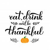 Eat. Drink And Be Thankful Calligraphy Hand Lettering. Thanksgiving Day Inspirational Quote. Easy To poster