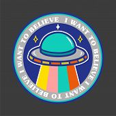 Colorful Icon Cartoon Ufo With Phrase i Want To Believe. Modern Trendy Vector Illustration For Pri poster