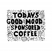 Handwritten Black Text Isolated - Todays Good Mood Is Sponsored By Coffee. poster