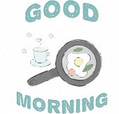 Cute Morning Sketch. Good Morning, Have A Nice Day. Enjoy Your Eggs Breakfast With Veggies And A Cup poster