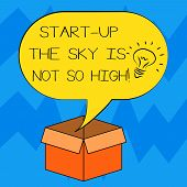 Text Sign Showing Start Up The Sky Is Not So High. Conceptual Photo Motivation To Grow As Much As Yo poster