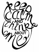 Phrase Keep Calm And Think About Me, Lettering, Print, Motivational Phrase. poster