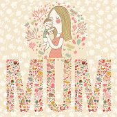 Cute vector card with mother and child. Word MUM made of flowers, birds and leafs. Mothers day postc