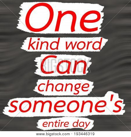 poster of One kind word can change someone's entire day.Creative Inspiring Motivation Quote Concept Red Word On Gray- Black wood Background.