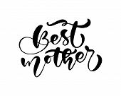 Best Mother Lettering Black Vector Calligraphy Text. Modern Lettering Phrase On Mothers Day. Best Mo poster