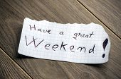 stock photo of reminder  - Have a great Weekend  - JPG