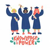 Knowledge Is Power. Group Of Female Graduated Students With Diploma In Graduation Gown With Letterin poster