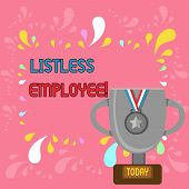 Word Writing Text Listless Employee. Business Concept For An Employee Who Having No Energy And Enthu poster