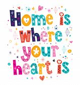 foto of home is where your heart is  - Home is where your heart is quote typographic design - JPG