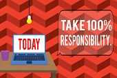 Writing Note Showing Take 100 Percent Responsibility. Business Photo Showcasing Be Responsible For L poster