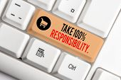 Text Sign Showing Take 100 Percent Responsibility. Conceptual Photo Be Responsible For List Of Thing poster