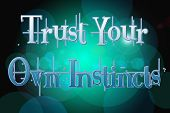 stock photo of intuition  - Trust Your Own Instincts Concept text on background - JPG