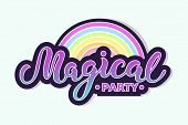 Magical Party Text With Rainbow Isolated On Background. Hand Drawn Lettering Magical As Logo, Patch, poster