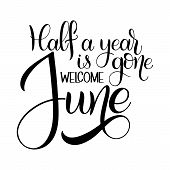 Half A Year Is Gone, Welcome June. Hello June Lettering. Elements For Invitations, Posters, Greeting poster