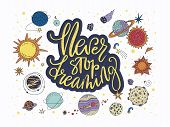 Handdrawn Vector Lettering Quote With Galaxy Illustrations. poster