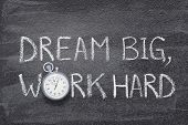 Dream Big, Work Hard Slogan Written On Chalkboard With Vintage Precise Stopwatch poster