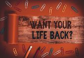 Conceptual Hand Writing Showing Want Your Life Back Question. Business Photo Text Have Again Our Liv poster