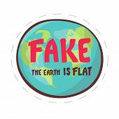 Fake. The Earth Is Flat. Lettering On The Background Of The Earth. Flat Earth Concept Illustration.  poster