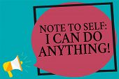 Handwriting Text Writing Note To Self I Can Do Anything. Concept Meaning Motivation For Doing Someth poster