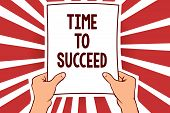 Handwriting Text Writing Time To Succeed. Concept Meaning Thriumph Opportunity Success Achievement A poster