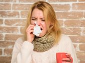 Girl In Scarf Hold Tea Mug And Tissue. Runny Nose And Other Symptoms Of Cold. Tips How To Get Rid Of poster