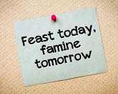 pic of recycled paper  - Feast today famine tomorrow Message - JPG