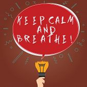 Conceptual Hand Writing Showing Keep Calm And Breathe. Business Photo Showcasing Take A Break To Ove poster