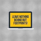 Conceptual Hand Writing Showing Leave Nothing Behind But Footprints. Business Photo Text Do Not Look poster