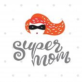 Vector Illustration Super Mom Hero.  Hand-drawn Text Super Mom. Mothers Day Greeting Card. poster
