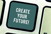 Word Writing Text Create Your Future. Business Concept For Work Hard To Shape Your Life And Have Goo poster